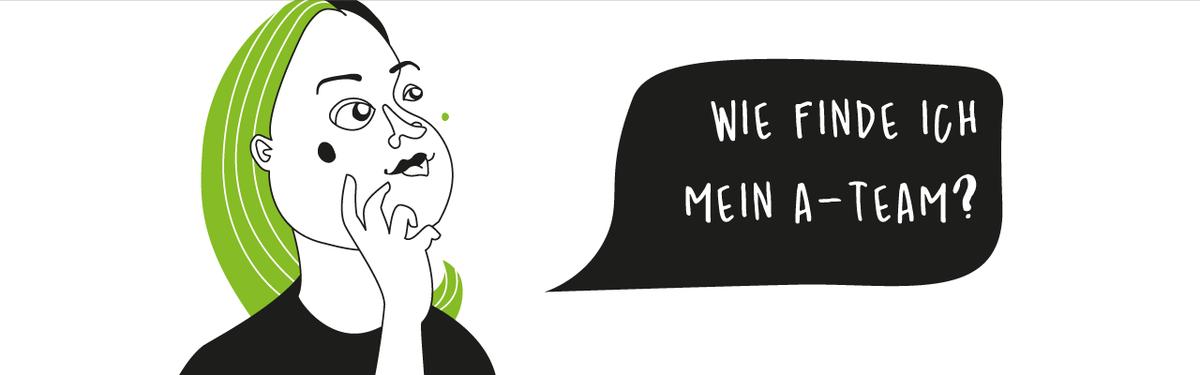 """Weibliche Person mit Sprechblase. Sprechblasen-Text: """"Wie finde ich mein A-Team?"""""""